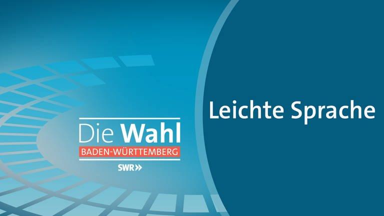 """Die GRafik zeigt den Schriftzug """"Die Wahl Baden-Württemberg - leichte Sprache - SWR"""""""